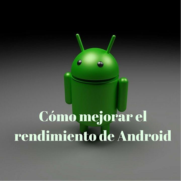 mejorar rendimiento de celular android