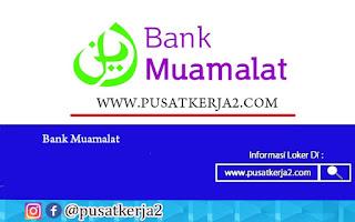 Lowongan Kerja SMA SMK D3 S1 Bank Muamalat September 2020