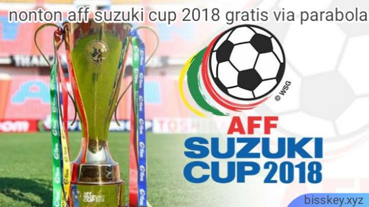 Cara Nonton AFF SUZUKI CUP 2018 Gratis Via Parabola