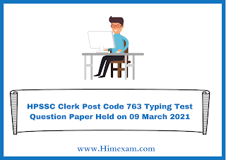 HPSSC Clerk Post Code 763 Typing Test Question Paper Held on 09 March 2021