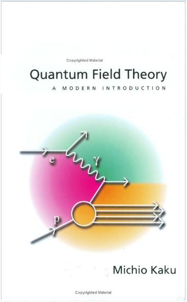 Book : Quantum Field Theory, A Modern Introduction - Michio Kaku