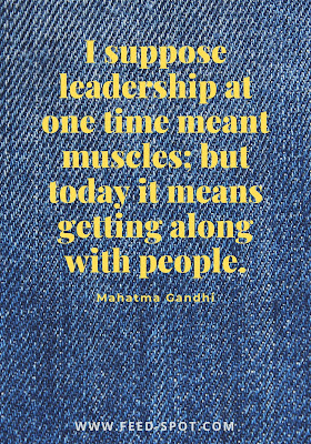 I suppose leadership at one time meant muscles, but today it means getting along with people. __ Mahatma Gandhi