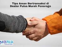 Tips Aman Bertransaksi di Dealer Pulsa Murah Ponorogo