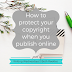 Writing Wednesdays: Protecting your copyright when you publish online