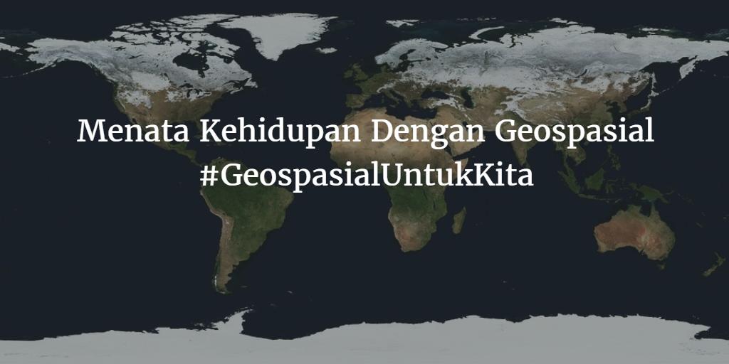 Menata Kehidupan Dengan Geospasial #GeospasialUntukKita
