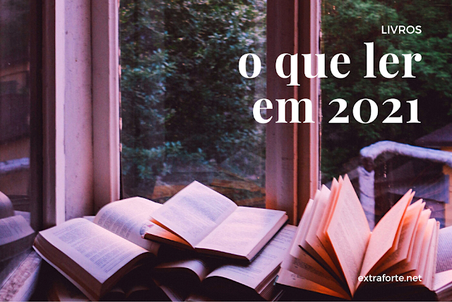 imagem de livros e o título: o que ler em 2021. post sobre livros lidos e o que vale a pena.