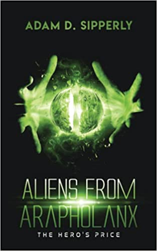 Aliens from Arapholanx, cover, science fiction, Adam D. Sipperly, book,