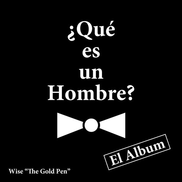 Wise the Gold Pen – Que Es un Hombre 2019 (Exclusivo WC)