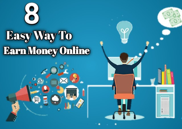 Here Is 8 Easy Way To Earn Money Online | ৮টি সহজ উপায়ে ঘরে বসে অনলাইনে আয় করুন