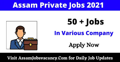 Assam Private Jobs 2021 in Various Company
