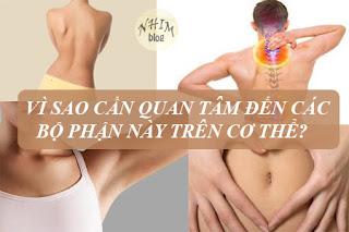 Vì sao cần quan tâm đến các bộ phận này trên cơ thể?