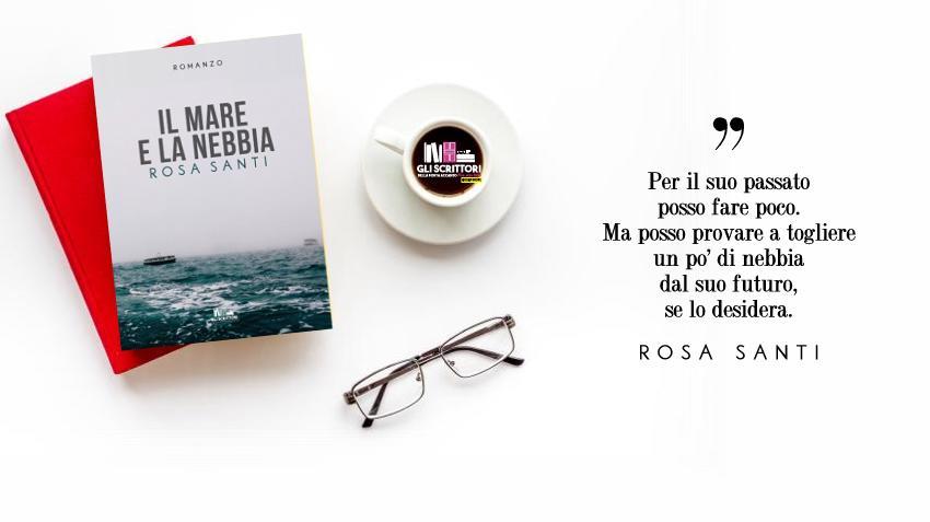 Il mare e la nebbia, il romanzo d'esordio di Rosa Santi