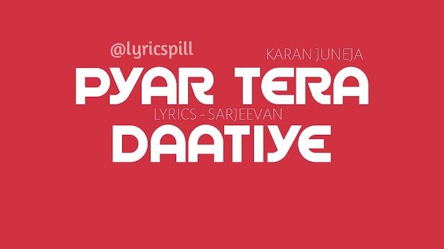 Pyar Tera Daatiye Lyrics Karan Juneja