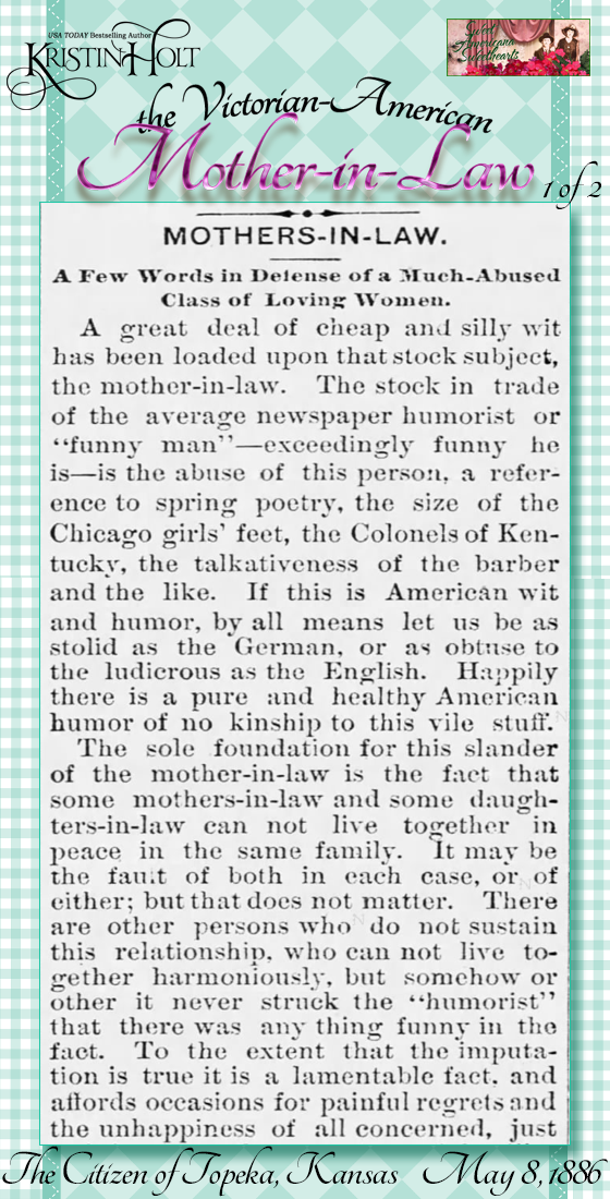 Kristin Holt | the Victorian-American Mother-in-Law. From The Citizen of Topeka, Kansas on May 8, 1886: Mothers-in-Law, a Few Words in Defense of a Much-Abused Class of Loving Women. Part 1 of 2.