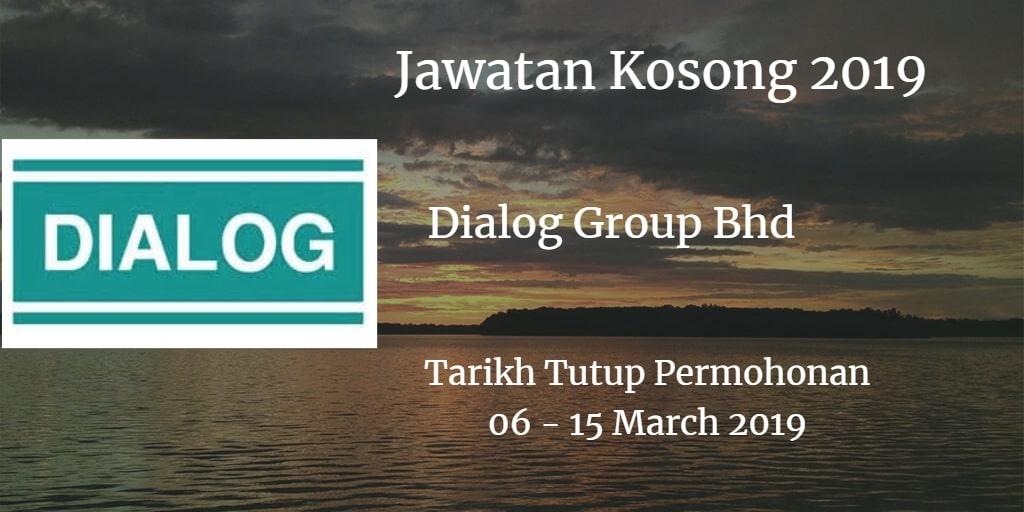 Jawatan Kosong Dialog Group Bhd 06 - 15 Marc 2019