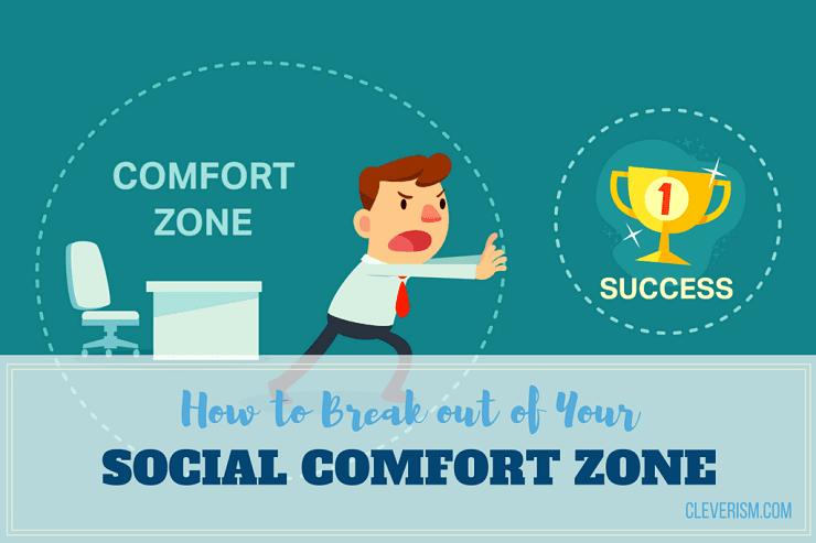 How to Break out of Your Social Comfort Zone