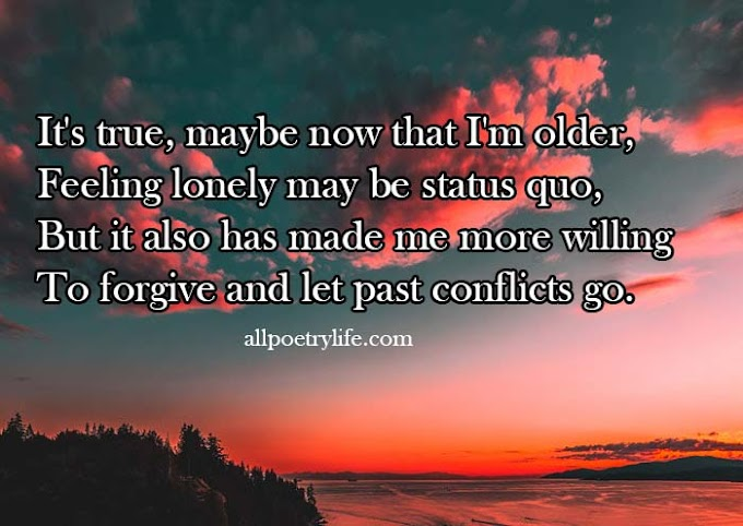 It's true, maybe now that I'm older | English poetry on life poems quotes