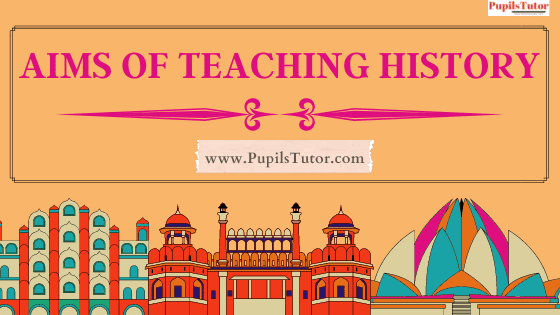 What Are The Aims And Purpose Of Teaching History   10 General Aims Of Teaching History To Students   List And Explain Key Aims Of Teaching History