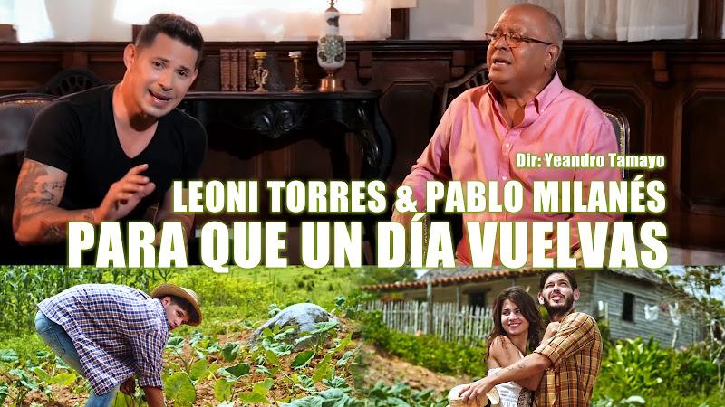 Leoni Torres & Pablo Milanés - ¨Para que un día vuelvas¨ - Videoclip - Director: Yeandro Tamayo. Portal Del Vídeo Clip Cubano