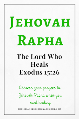 Jehovah Rapha is from Exodus 15:26 and it means The Lord Who Heals