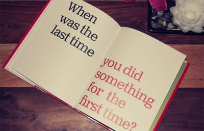 Famous Quotes About Life Changes: when was the last time you did something for the first time?