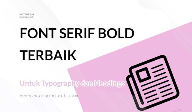 Font Serif Bold Terbaik Untuk Typography dan Headings