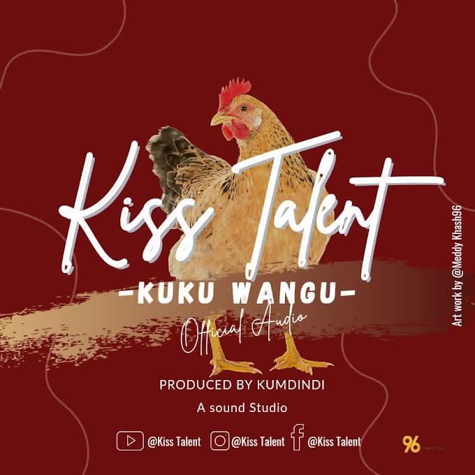AUDIO | KISS TALENT -KUKU WANGU | DOWNLOAD NOW