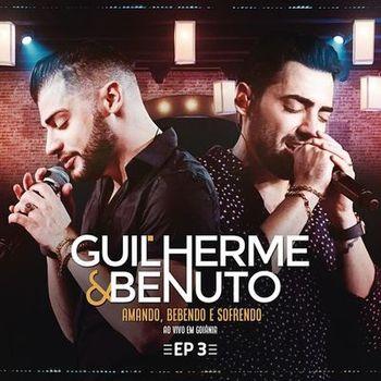 CD EP Amando, Bebendo e Sofrendo (Ao Vivo) EP 3 – Guilherme e Benuto (2019)