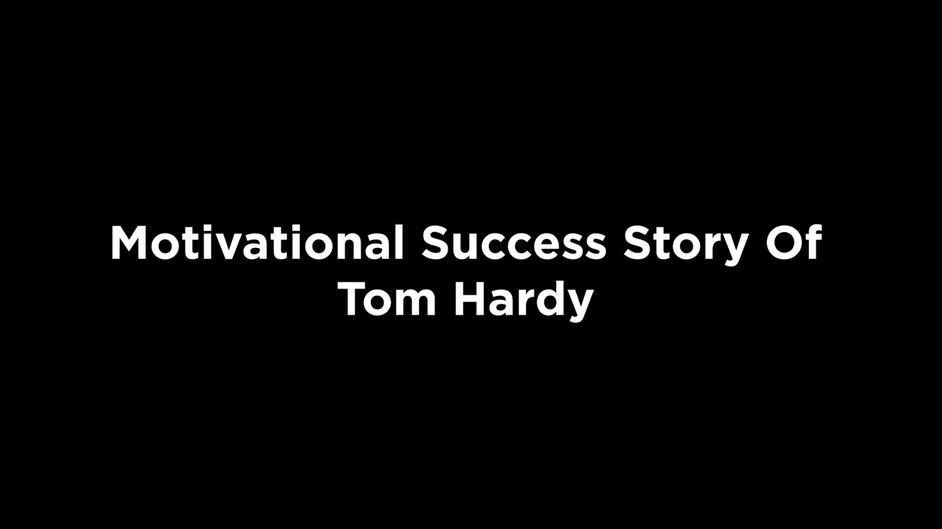 Motivational Success Story Of Tom Hardy [video]