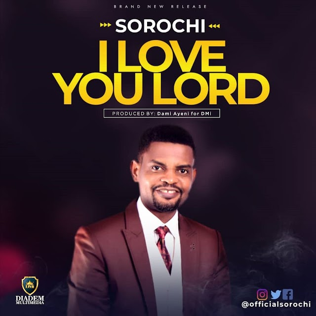 NEW MUSIC: I LOVE YOU LORD BY SOROCHI | @OFFICIALSOROCHI