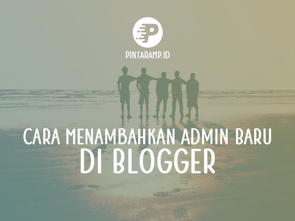 Cara Menambahkan Admin Baru di Blogger