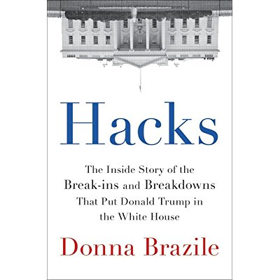 Hacks: The Inside Story of the Break-ins and Breakdowns That Put Donald Trump in the White House - Front Cover