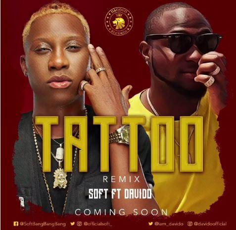 DOWNLOAD MP3 : Soft Ft Davido – Tattoo (Remix) | @officialsoft_ @iam_Davido