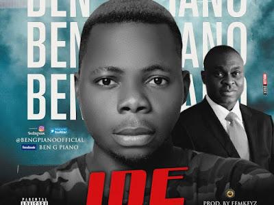 DOWNLOAD MP3: Ben G Piano – IDE (BOSS)