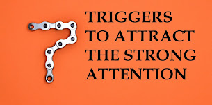 7 triggers to attract the strong attention and interest of someone