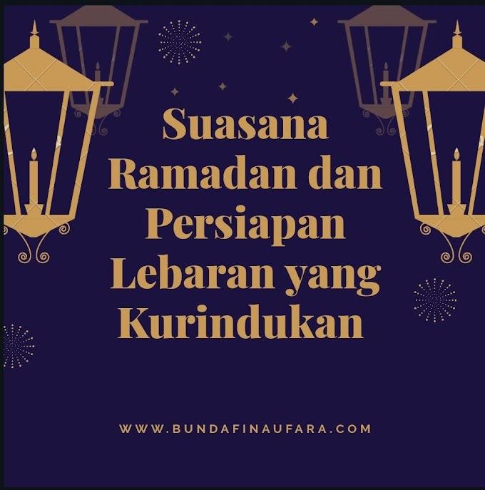 Suasana Ramadan dan Persiapan Lebaran yang Kurindukan