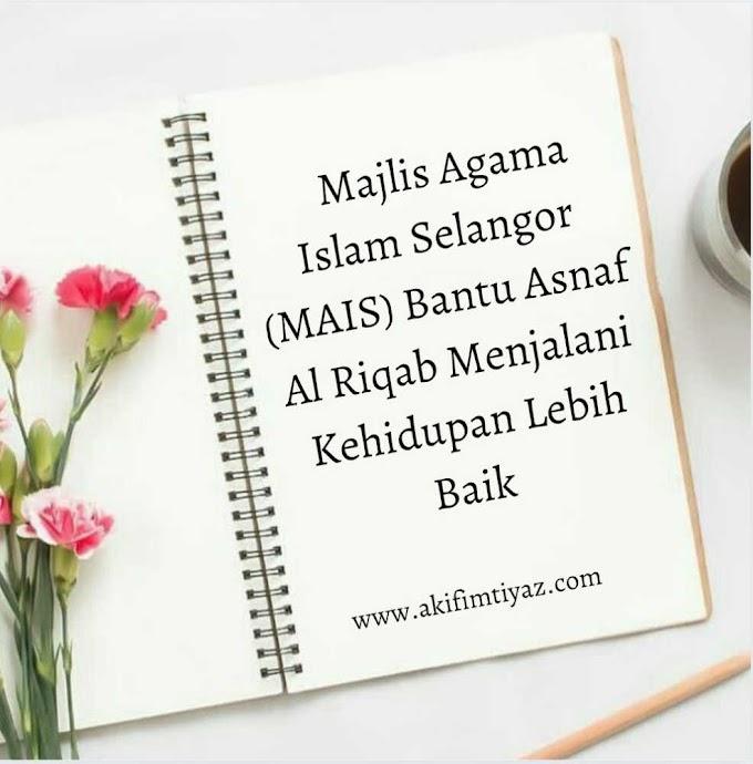 Majlis Agama Islam Selangor MAIS Bantu Asnaf Al Riqab Menjalani Kehidupan Lebih Baik