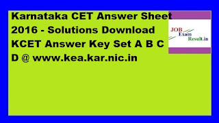 Karnataka CET Answer Sheet 2016 - Solutions Download KCET Answer Key Set A B C D @ www.kea.kar.nic.in