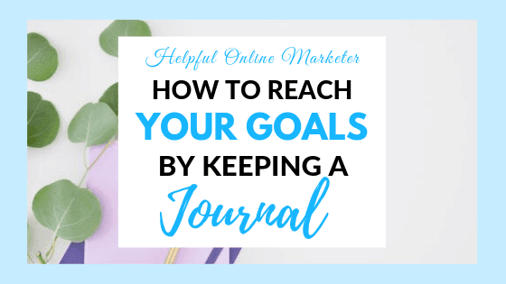 How to Reach Your Goals by Keeping a Journal