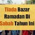 Aktiviti Bazar Ramadan Tahun Ini Tidak Dibenarkan Di Sabah
