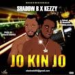 Music : SHADOW B FT KEZZY - JO KIN JO