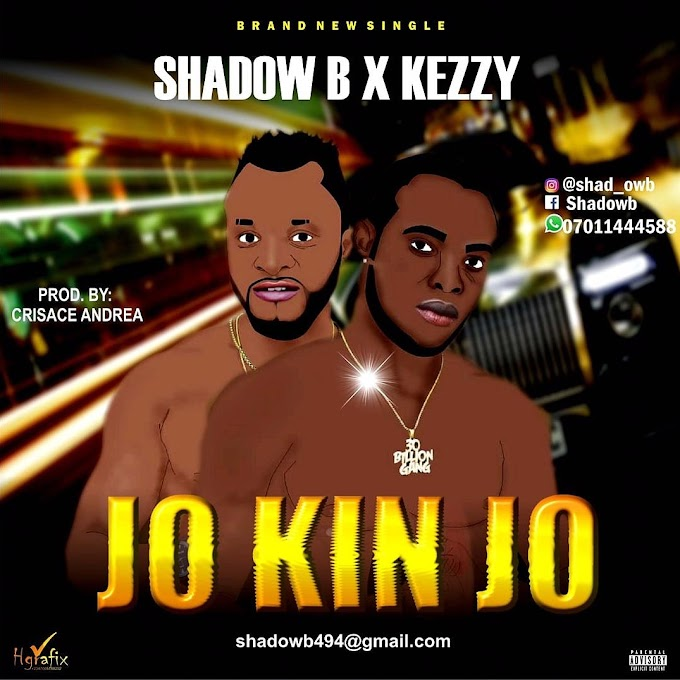 Music : SHADOW B FT KEZZY - JO KIN JO