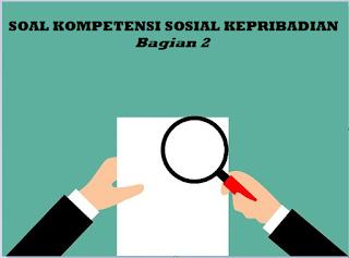 Soal Kompetensi Sosial Kepribadian Bagian 2