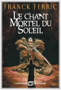 Le Chant mortel du Soleil, Franck Ferric.