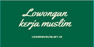 Loker Muslim, Info Lowongan kerja Muslim inSya Allah amanah dan sesuai syariat