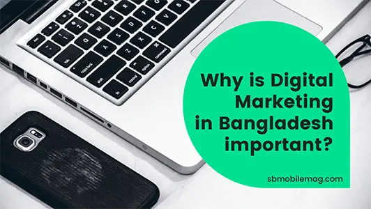 Why is Digital Marketing in Bangladesh Important, Why Digital Marketing is Important in Bangladesh