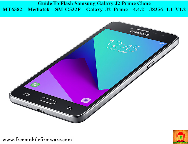 Guide To Flash Samsung Galaxy J2 Prime Clone MT6582__Mediatek__SM-G532F__Galaxy_J2_Prime__4.4.2__J8256_4.4_V1.2