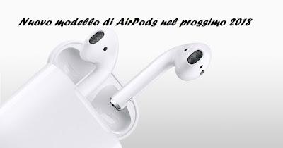 Nuovo modello AirPods prossimo 2018