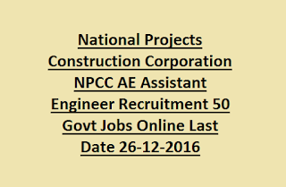 National Projects Construction Corporation NPCC AE Assistant Engineer Recruitment 50 Govt Jobs Online Last Date 26-12-2016