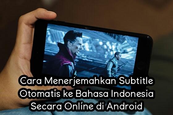 Cara Menerjemahkan Subtitle Otomatis Ke Bahasa Indonesia Secara Online Di Android Azizpedia